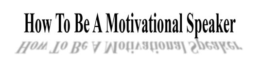 How to be a motivational speaker