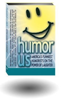 Humor Us:  America's Funniest Humorists On the Power of Laughter